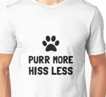 Purr More Hiss Less Unisex T-Shirt