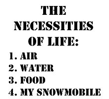 The Necessities Of Life: My Snowmobile - Black Text by cmmei