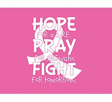 HOPE. PRAY. FIGHT. Breast Cancer Awareness Photographic Print