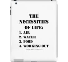The Necessities Of Life: Working Out - Black Text iPad Case/Skin