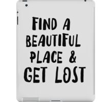 Find a beautiful place and get lost iPad Case/Skin