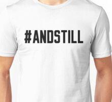 AND STILL MMA SHIRT Unisex T-Shirt
