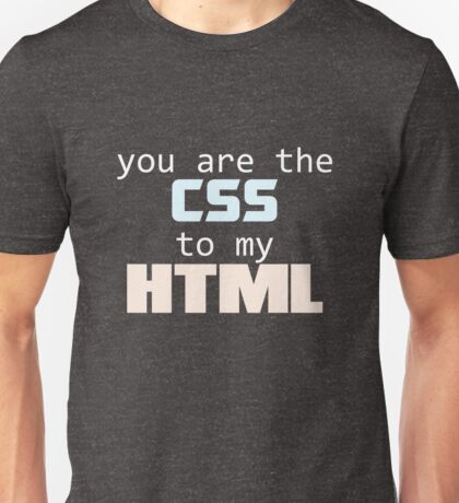 You are the CSS to my HTML ver.light Unisex T-Shirt