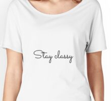 Stay Classy Women's Relaxed Fit T-Shirt