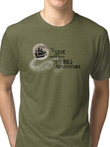 To Live would be an awfully BIG adventure! Tri-blend T-Shirt