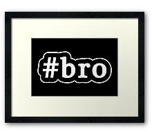 Bro - Hashtag - Black & White Framed Print