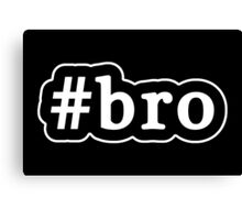 Bro - Hashtag - Black & White Canvas Print