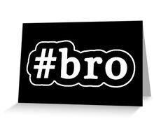 Bro - Hashtag - Black & White Greeting Card
