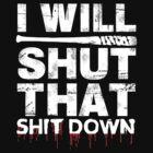« I WILL SHUT THAT SHIT DOWN WALKING LUCILLE » par peterchoi