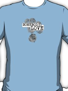 SOMEBODY TO LOVE T-Shirt