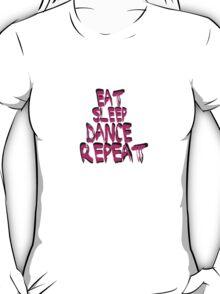 eat, sleep, dance, repeat, t-shirt T-Shirt