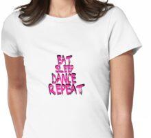 eat, sleep, dance, repeat, t-shirt Womens Fitted T-Shirt