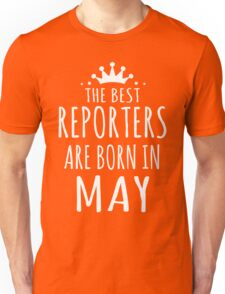 THE BEST REPORTERS ARE BORN IN MAY Unisex T-Shirt