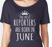 THE BEST REPORTERS ARE BORN IN JUNE Women's Relaxed Fit T-Shirt