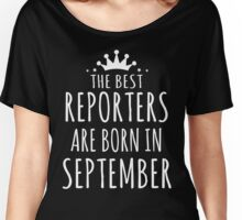 THE BEST REPORTERS ARE BORN IN SEPTEMBER Women's Relaxed Fit T-Shirt