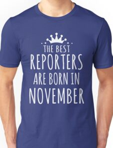 THE BEST REPORTERS ARE BORN IN NOVEMBER Unisex T-Shirt