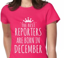 THE BEST REPORTERS ARE BORN IN DECEMBER Womens Fitted T-Shirt