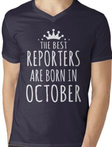 THE BEST REPORTERS ARE BORN IN OCTOBER Mens V-Neck T-Shirt