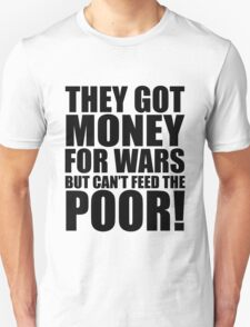They got money for wars but can't feed the poor, quotes, t-shirts T-Shirt