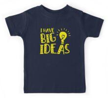 I have big ideas Kids Tee