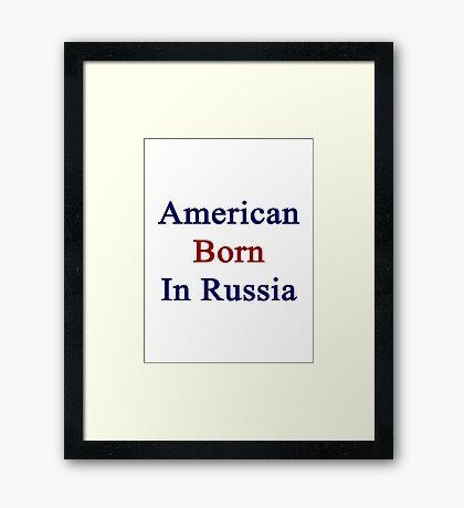 American Born In Russia  Framed Print