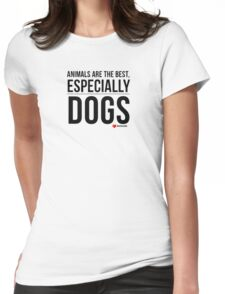 Animal Quotes-Dog, Love Animals Womens Fitted T-Shirt