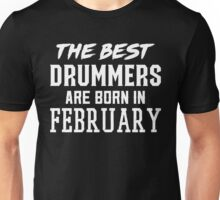 The Best Drummers Are Born In February Unisex T-Shirt