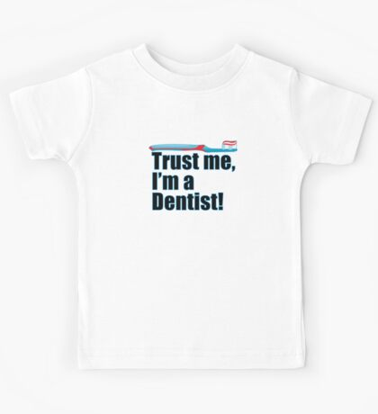 Trust Me I'm a Dentist Funny Dental Occupation Phrase Kids Tee