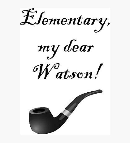 Elementary, my dear Watson! Photographic Print