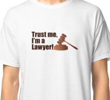 Funny Trust Me I'm a Lawyer Judge Courtroom Gavel Quote Classic T-Shirt