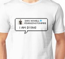 Danisnotonfire 'i am dying' tweet Unisex T-Shirt