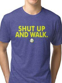Shut Up And Walk Tri-blend T-Shirt