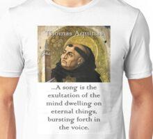 A Song Is The Exultation - Thomas Aquinas Unisex T-Shirt