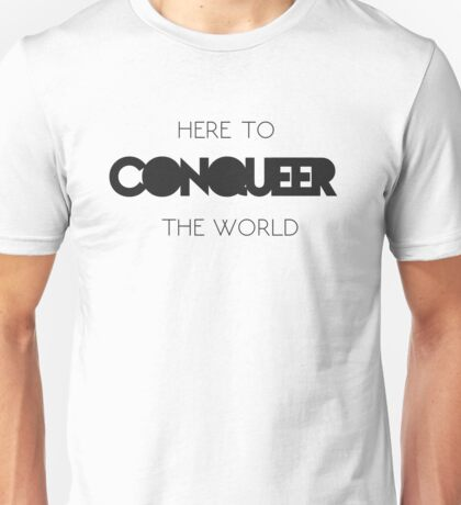 Here to Conqueer the World (Black) Unisex T-Shirt