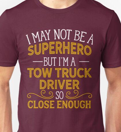 Superhero But Tow Truck Driver  Unisex T-Shirt