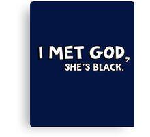I met God, she's black Canvas Print