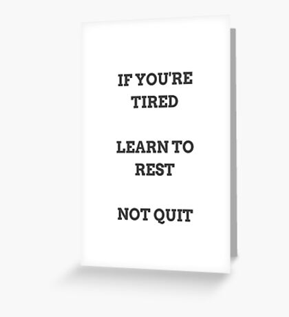 LEARN TO REST NOT QUIT Greeting Card