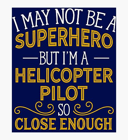 Superhero But Helicopter Pilot  Photographic Print