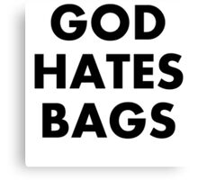 God Hates Bags Canvas Print
