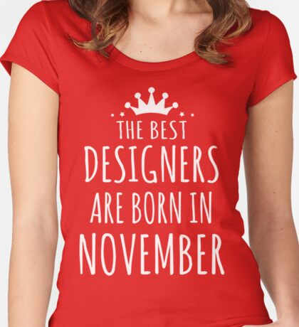 THE BEST DESIGNERS ARE BORN IN NOVEMBER Women's Fitted Scoop T-Shirt