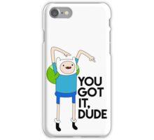 You Got It Dude - Finn the Human (Adventure Time) iPhone Case/Skin