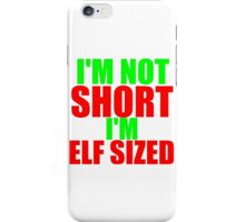 I'M NOT SHORT I'M ELF SIZED iPhone Case/Skin