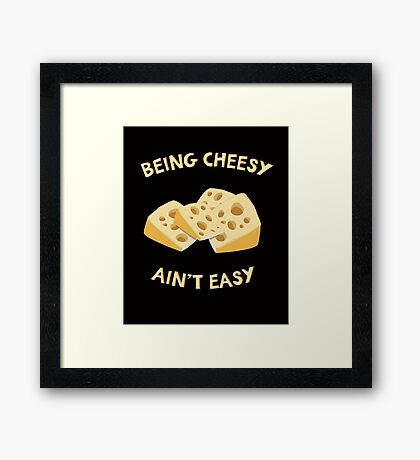 Being Cheesy Ain't Easy - Funny Quote Framed Print
