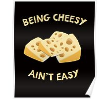 Being Cheesy Ain't Easy - Funny Quote Poster