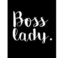 Boss lady - perfect for ladies and woman that are bosses Photographic Print
