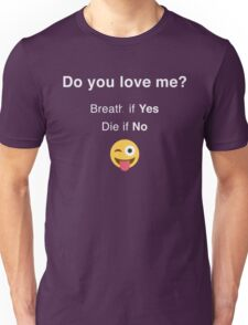 Do You Love Me Funny Text With Smiley  Unisex T-Shirt