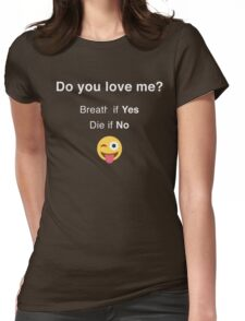 Do You Love Me Funny Text With Smiley  Womens Fitted T-Shirt
