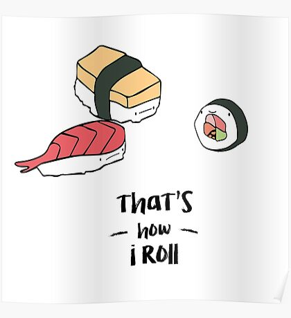 That's how i roll, sushi funny illustration Poster