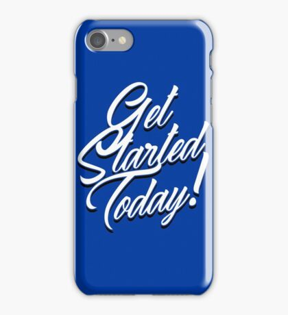 Get Started Today iPhone Case/Skin