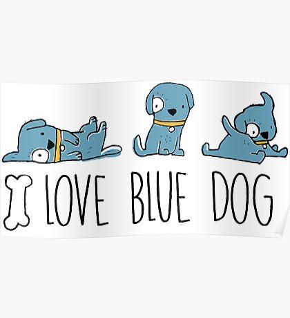I love blue dog, funny blue dog illustration Poster